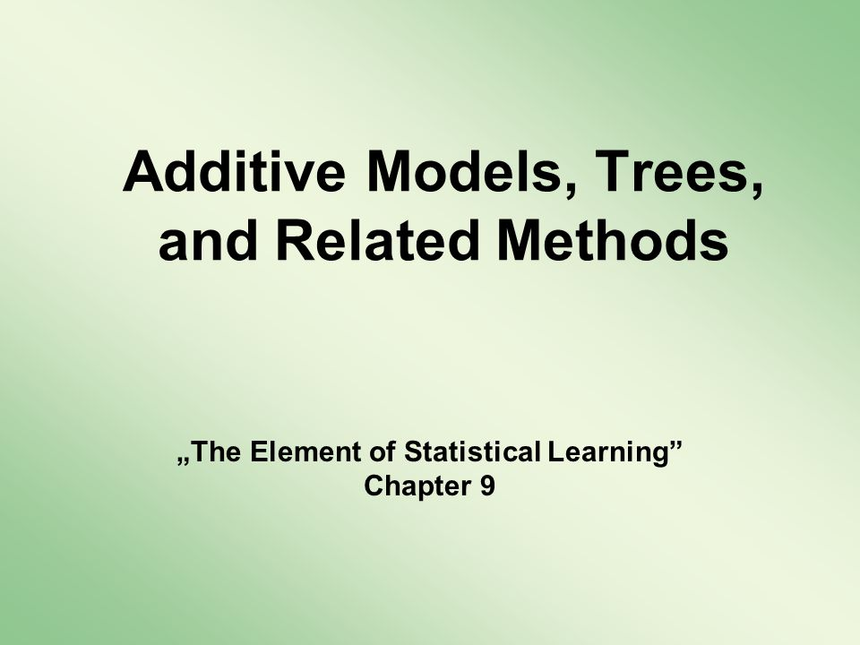 Plan prezentacji Uogólnione modele addytywne Drzewa –CART –HME (Hierarchical mixtures of experts) PRIM (The patient rule introduction method) MARS - Adaptacyjna regresja splajnowa