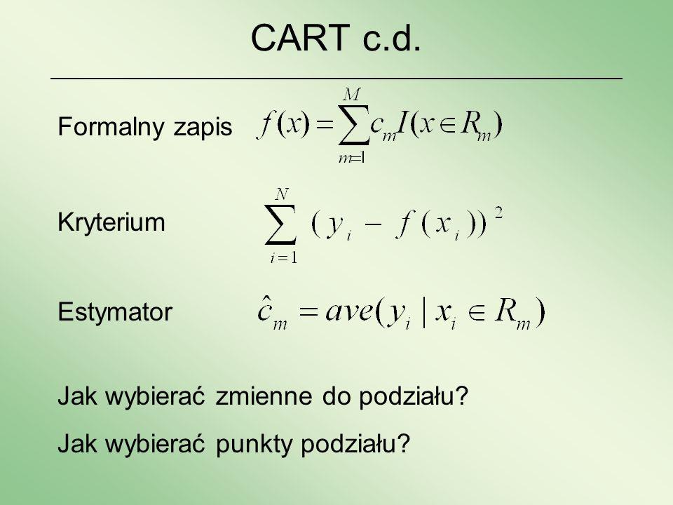 CART c.d. Formalny zapis Jak wybierać zmienne do podziału? Jak wybierać punkty podziału? Kryterium Estymator