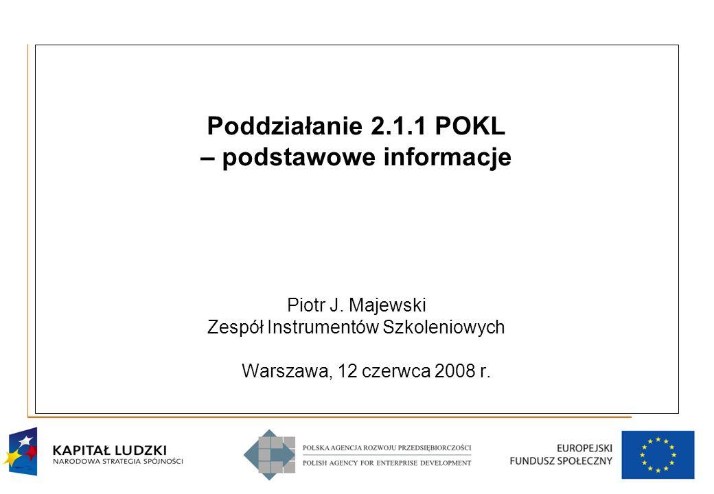 1 Poddziałanie 2.1.1 POKL – podstawowe informacje Piotr J.