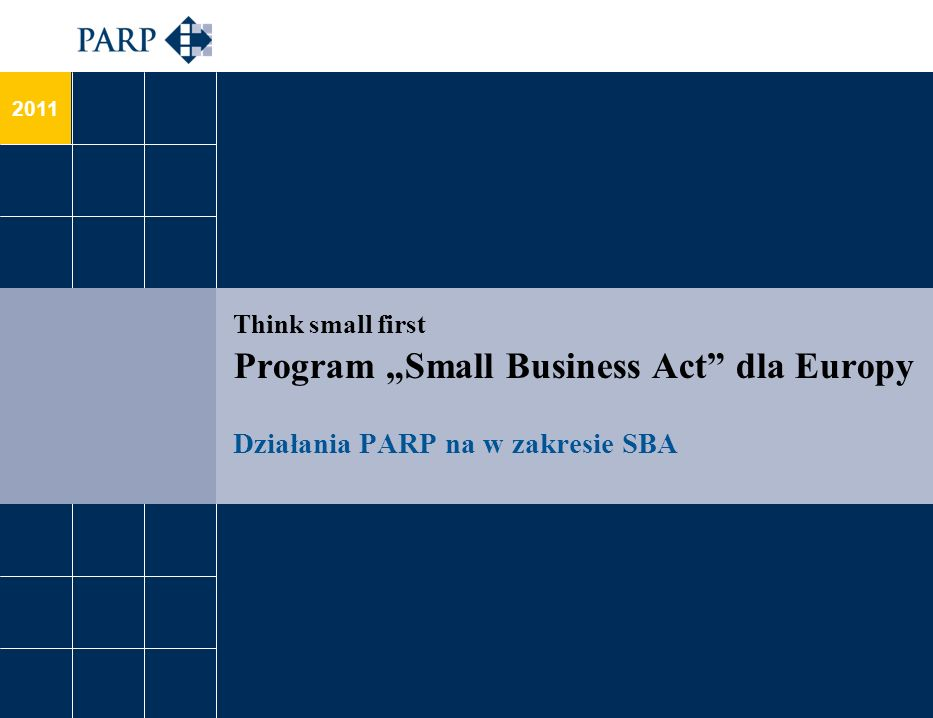 2011 Think small first Program Small Business Act dla Europy Działania PARP na w zakresie SBA