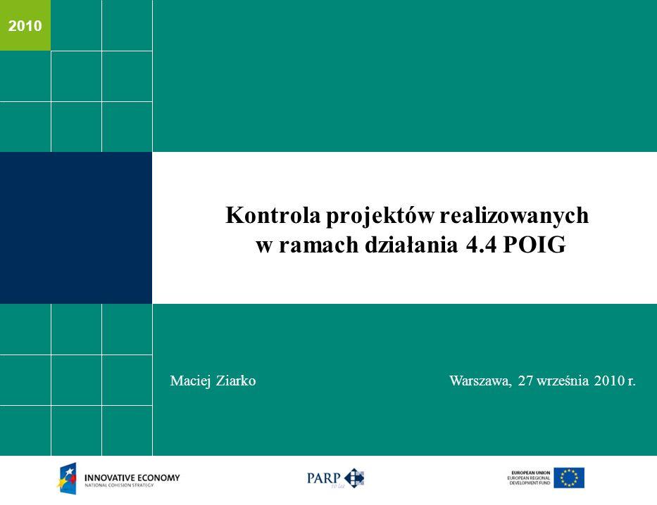 2010 Maciej Ziarko Warszawa, 27 września 2010 r. Kontrola projektów realizowanych w ramach działania 4.4 POIG