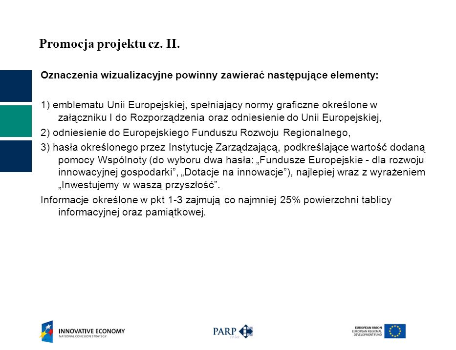 Promocja projektu cz. II. Oznaczenia wizualizacyjne powinny zawierać następujące elementy: 1) emblematu Unii Europejskiej, spełniający normy graficzne