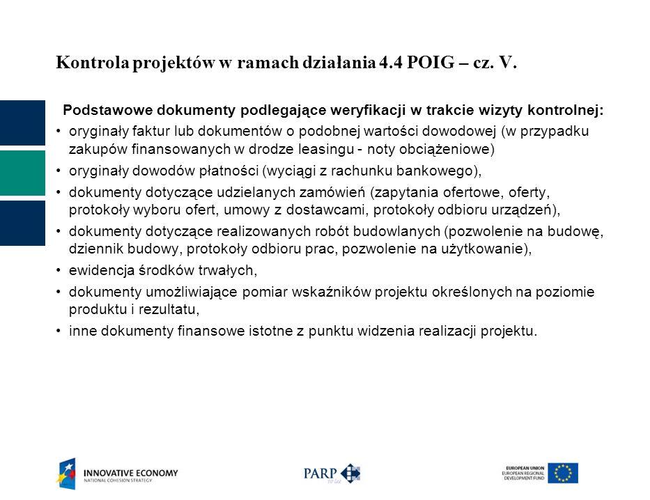 Kontrola projektów w ramach działania 4.4 POIG – cz. V. Podstawowe dokumenty podlegające weryfikacji w trakcie wizyty kontrolnej: oryginały faktur lub