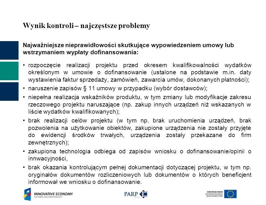 Wynik kontroli – najczęstsze problemy Najważniejsze nieprawidłowości skutkujące wypowiedzeniem umowy lub wstrzymaniem wypłaty dofinansowania: rozpoczę