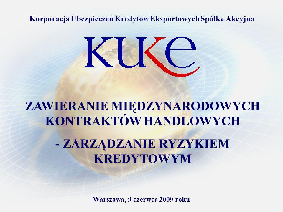 Warszawa, 9 czerwca 2009 roku Korporacja Ubezpieczeń Kredytów Eksportowych Spółka Akcyjna ZAWIERANIE MIĘDZYNARODOWYCH KONTRAKTÓW HANDLOWYCH - ZARZĄDZA