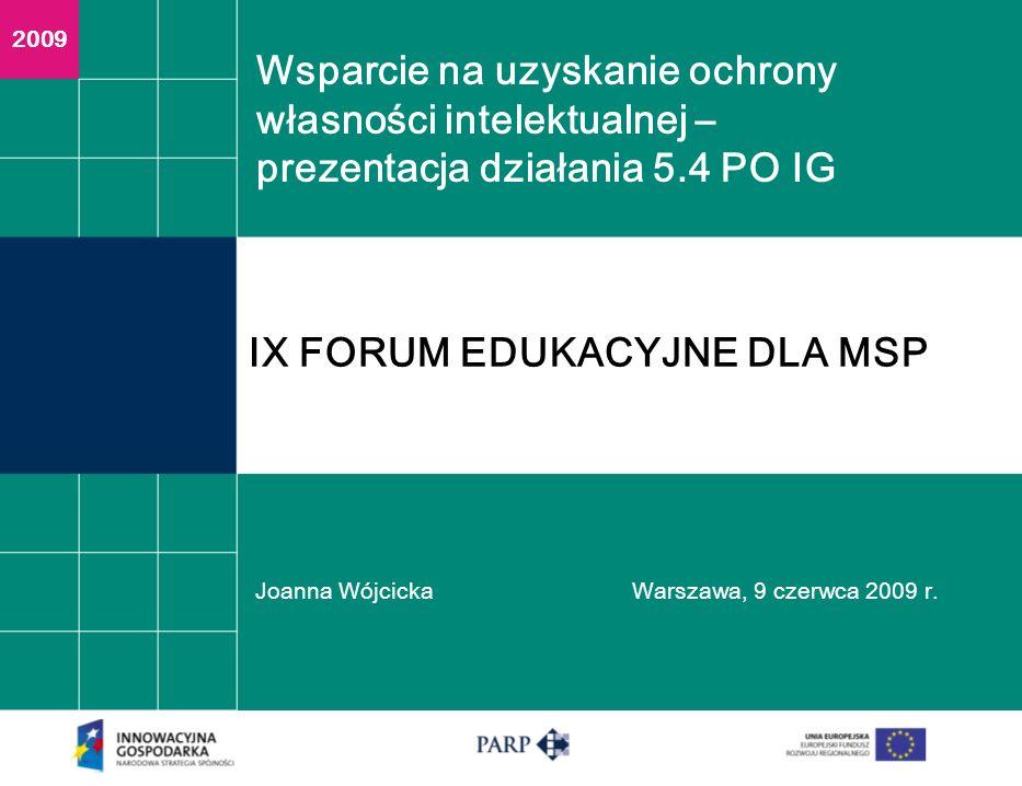 Wsparcie na uzyskanie ochrony własności intelektualnej – prezentacja działania 5.4 PO IG Joanna WójcickaWarszawa, 9 czerwca 2009 r.