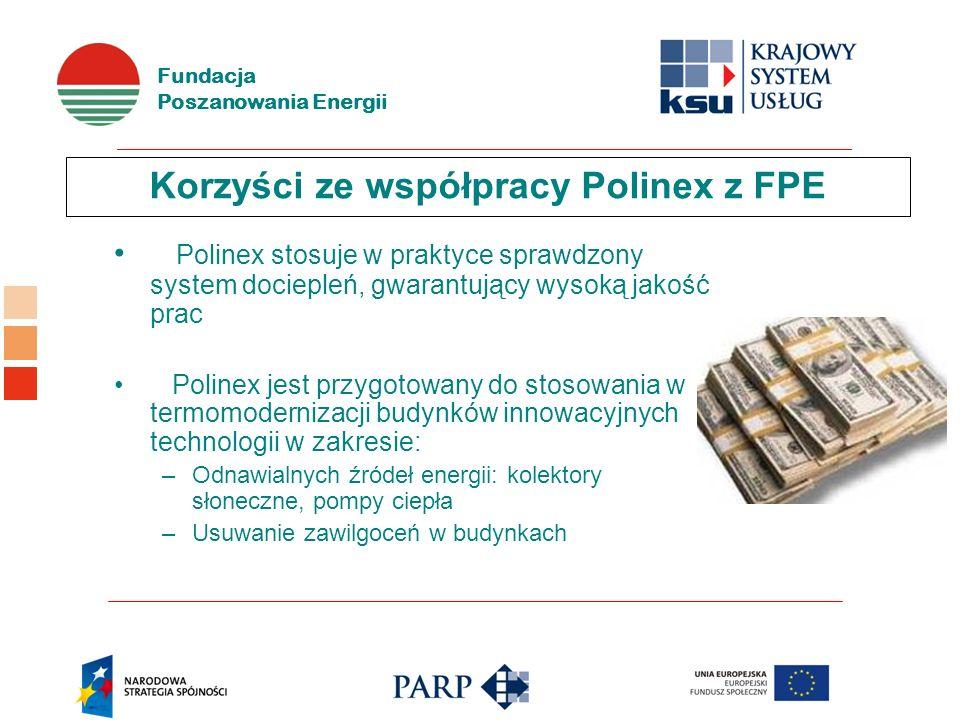 Fundacja Poszanowania Energii Korzyści ze współpracy Polinex z FPE Polinex stosuje w praktyce sprawdzony system dociepleń, gwarantujący wysoką jakość