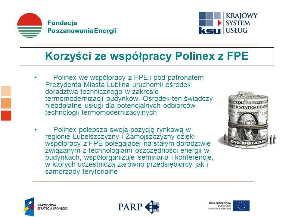 Fundacja Poszanowania Energii Korzyści ze współpracy Polinex z FPE Polinex we współpracy z FPE i pod patronatem Prezydenta Miasta Lublina uruchomił ośrodek doradztwa technicznego w zakresie termomodernizacji budynków.