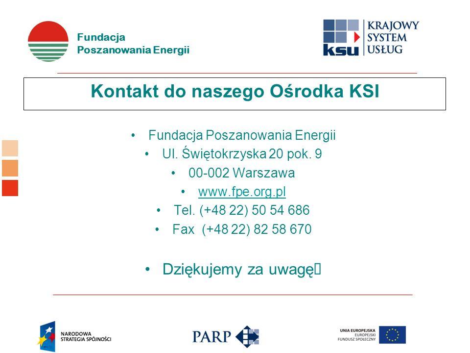 Fundacja Poszanowania Energii Kontakt do naszego Ośrodka KSI Fundacja Poszanowania Energii Ul. Świętokrzyska 20 pok. 9 00-002 Warszawa www.fpe.org.pl
