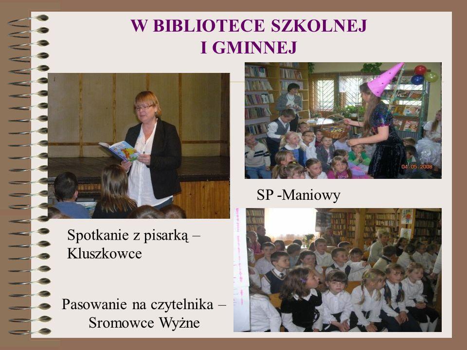 W BIBLIOTECE SZKOLNEJ I GMINNEJ Spotkanie z pisarką – Kluszkowce SP -Maniowy Pasowanie na czytelnika – Sromowce Wyżne
