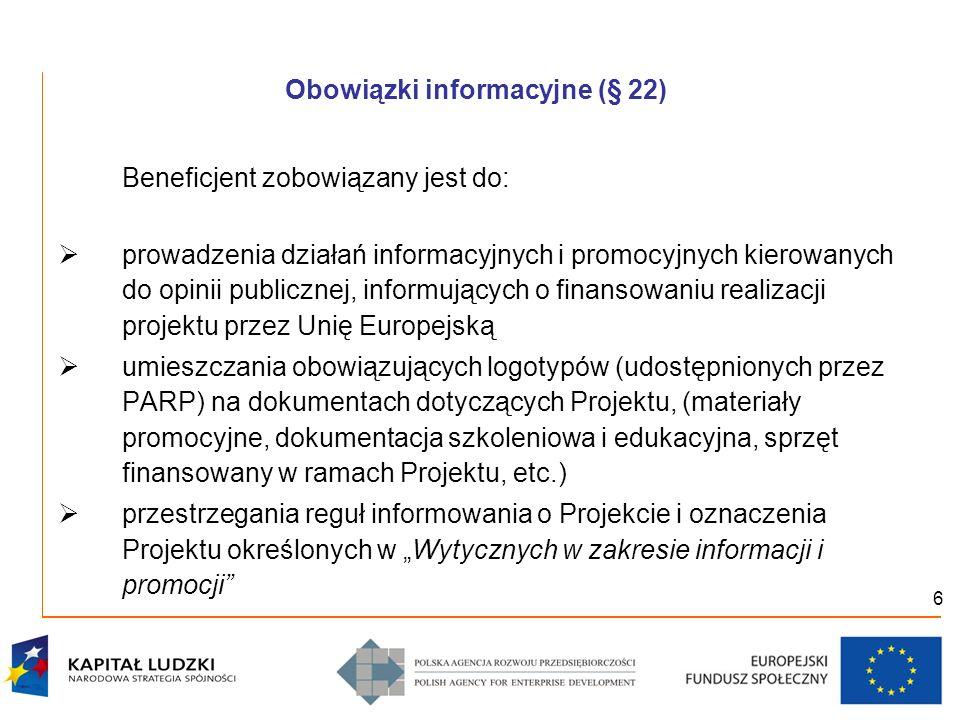 6 Obowiązki informacyjne (§ 22) Beneficjent zobowiązany jest do: prowadzenia działań informacyjnych i promocyjnych kierowanych do opinii publicznej, i