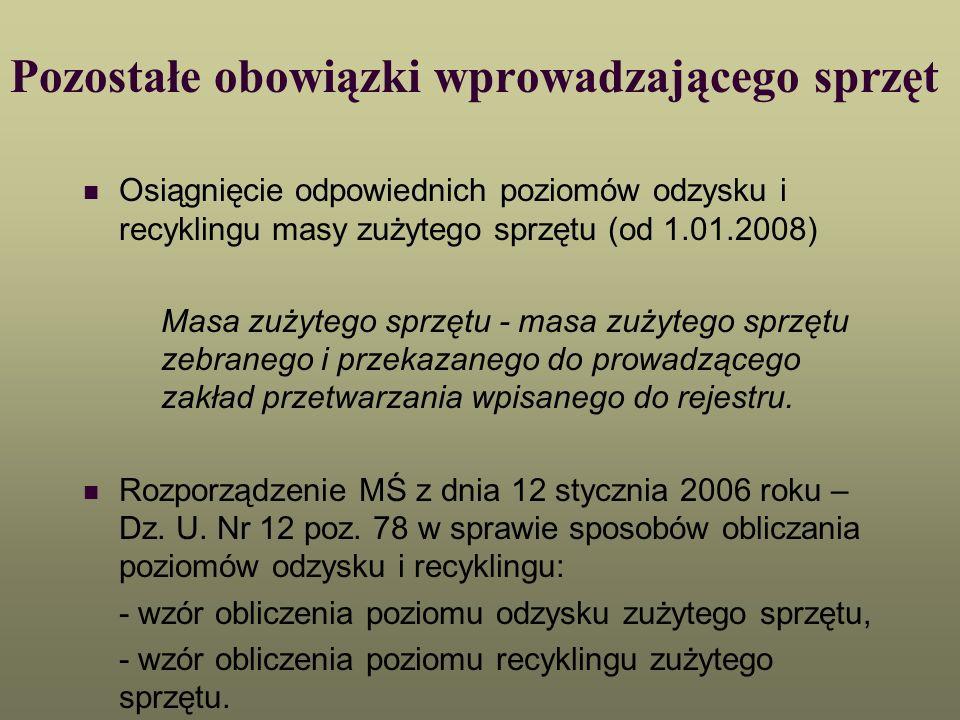 Pozostałe obowiązki wprowadzającego sprzęt Osiągnięcie odpowiednich poziomów odzysku i recyklingu masy zużytego sprzętu (od 1.01.2008) Masa zużytego s