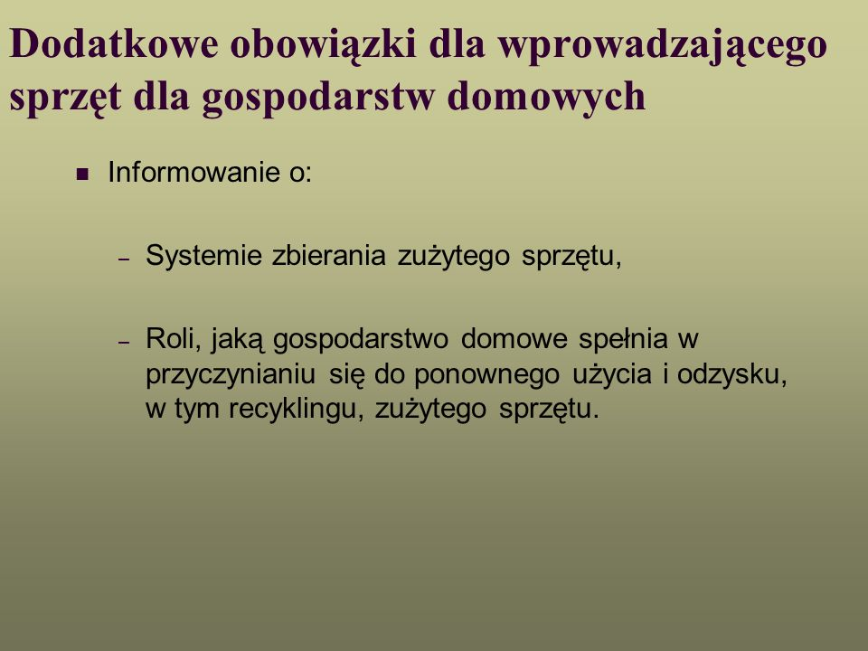 Dodatkowe obowiązki dla wprowadzającego sprzęt dla gospodarstw domowych Informowanie o: – Systemie zbierania zużytego sprzętu, – Roli, jaką gospodarst
