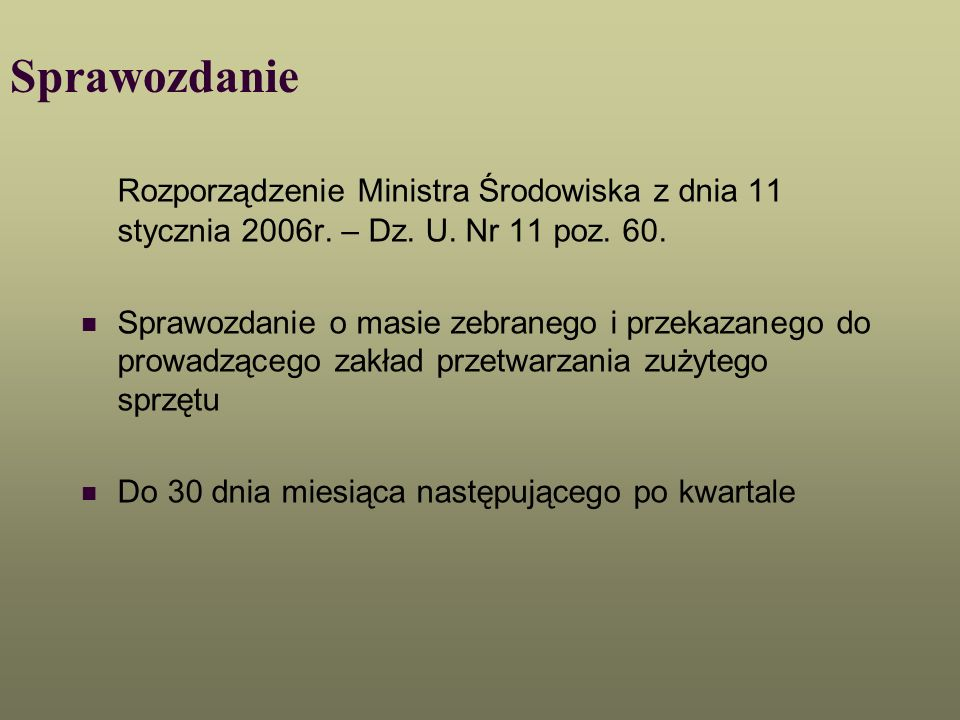 Sprawozdanie Rozporządzenie Ministra Środowiska z dnia 11 stycznia 2006r. – Dz. U. Nr 11 poz. 60. Sprawozdanie o masie zebranego i przekazanego do pro