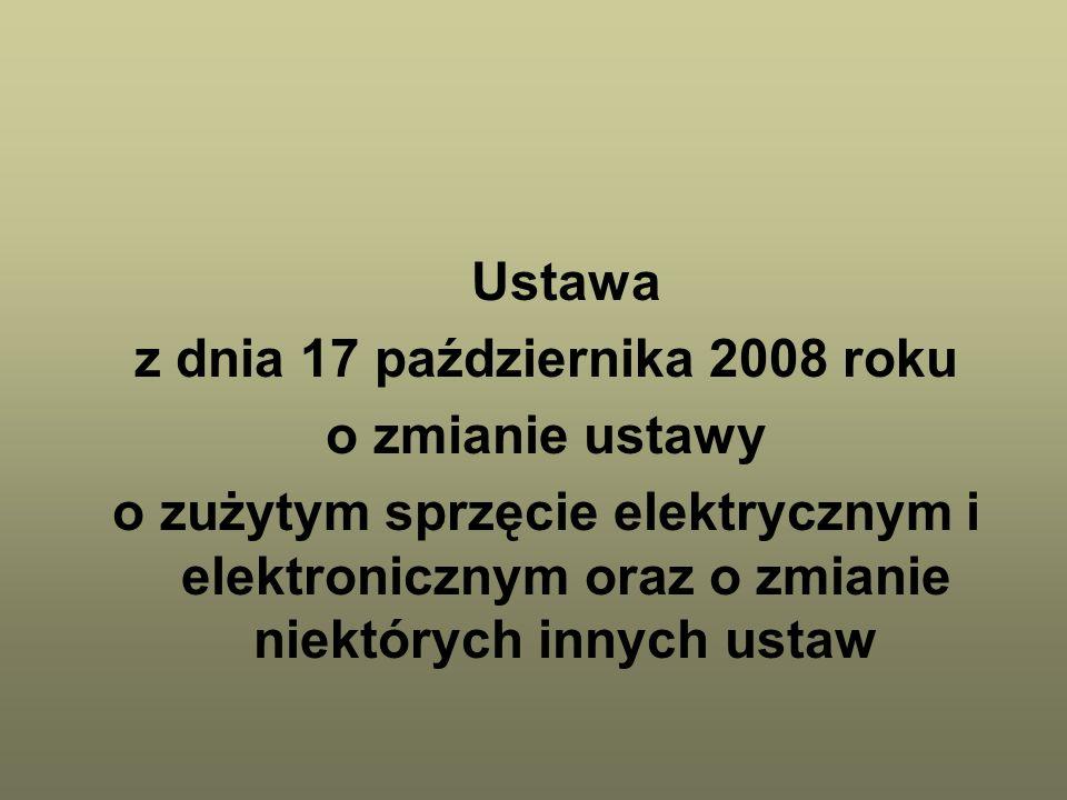 Ustawa z dnia 17 października 2008 roku o zmianie ustawy o zużytym sprzęcie elektrycznym i elektronicznym oraz o zmianie niektórych innych ustaw