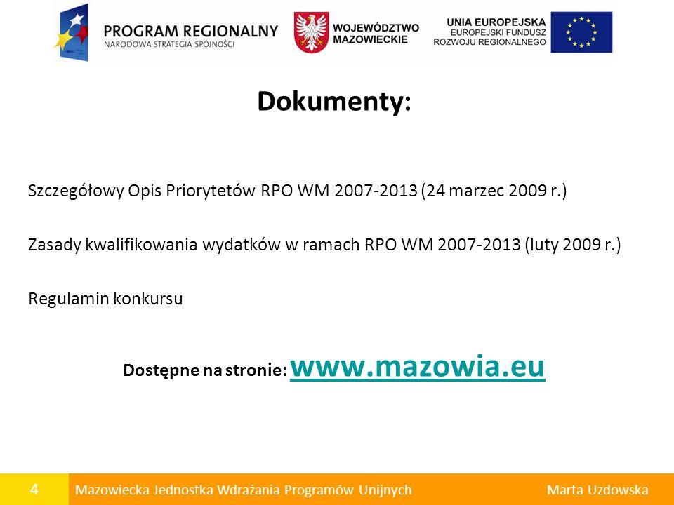 4 Mazowiecka Jednostka Wdrażania Programów UnijnychMarta Uzdowska Dokumenty: Szczegółowy Opis Priorytetów RPO WM 2007-2013 (24 marzec 2009 r.) Zasady