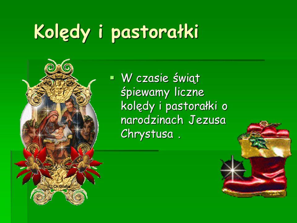 Kolędy i pastorałki Kolędy i pastorałki W czasie świąt śpiewamy liczne kolędy i pastorałki o narodzinach Jezusa Chrystusa. W czasie świąt śpiewamy lic