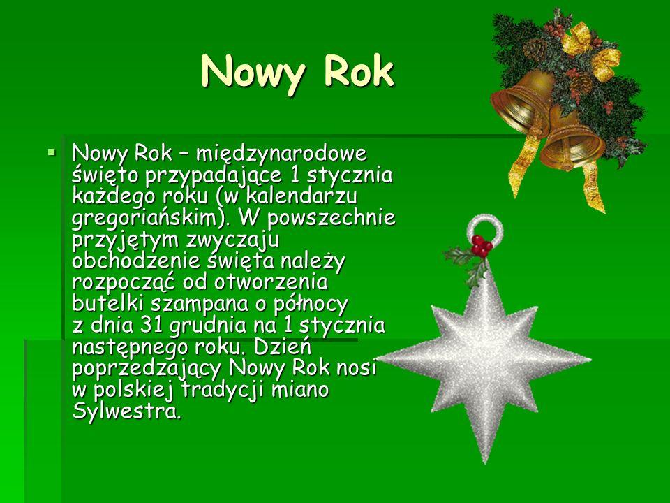 Nowy Rok Nowy Rok Nowy Rok – międzynarodowe święto przypadające 1 stycznia każdego roku (w kalendarzu gregoriańskim). W powszechnie przyjętym zwyczaju