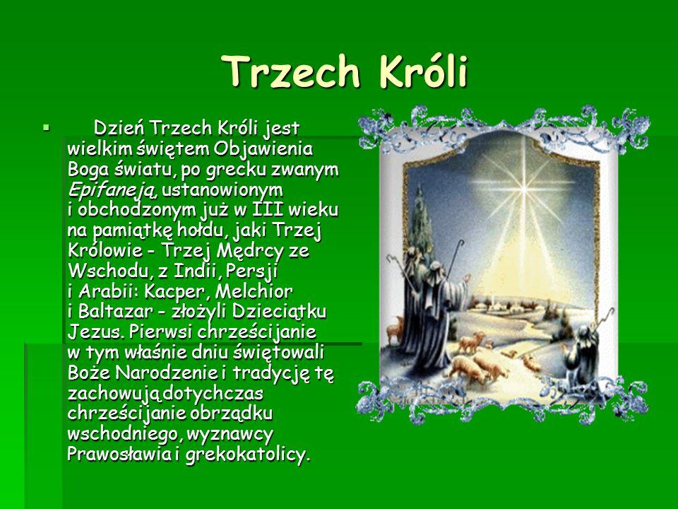 Trzech Króli Trzech Króli Dzień Trzech Króli jest wielkim świętem Objawienia Boga światu, po grecku zwanym Epifaneją, ustanowionym i obchodzonym już w