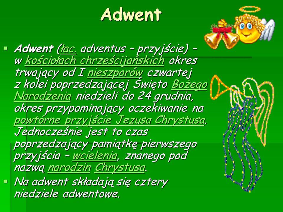 Adwent Adwent Adwent (łac. adventus – przyjście) – w kościołach chrześcijańskich okres trwający od I nieszporów czwartej z kolei poprzedzającej Święto