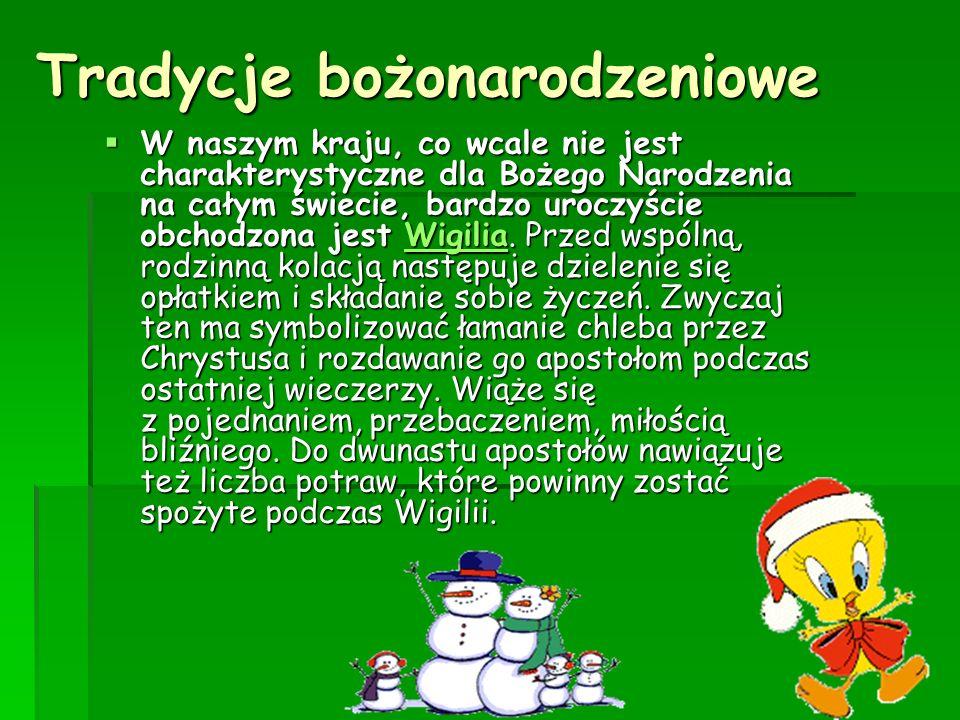 Tradycje bożonarodzeniowe W naszym kraju, co wcale nie jest charakterystyczne dla Bożego Narodzenia na całym świecie, bardzo uroczyście obchodzona jes