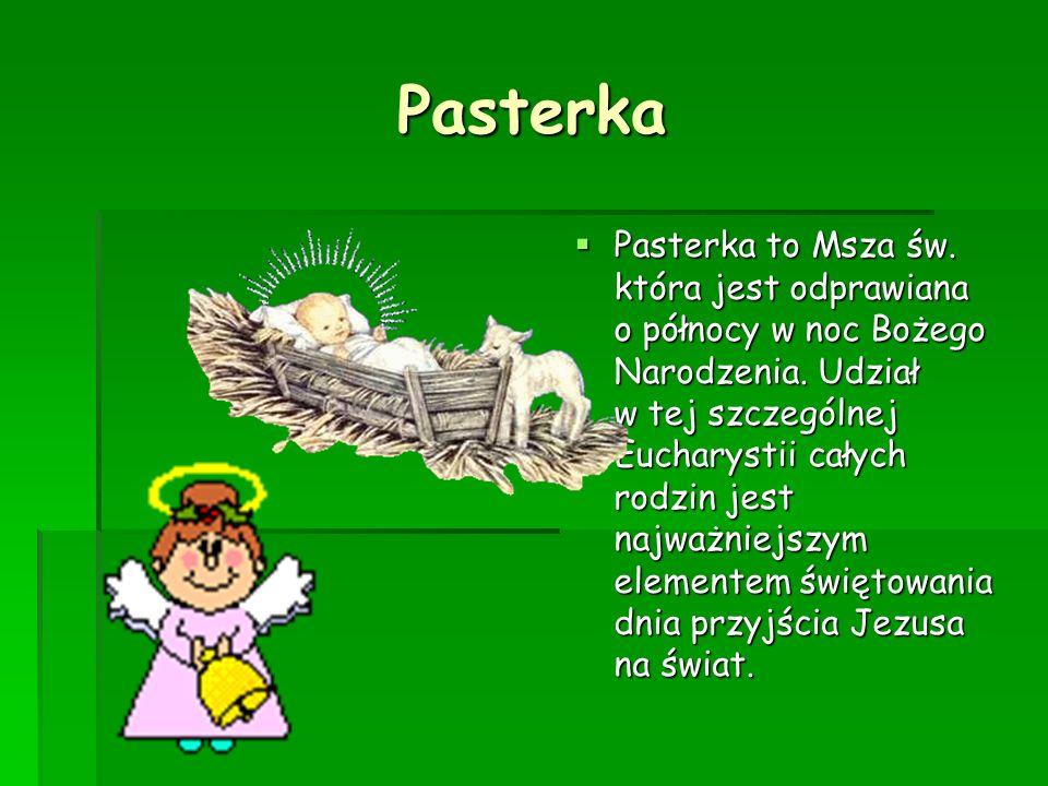 Pasterka Pasterka Pasterka to Msza św. która jest odprawiana o północy w noc Bożego Narodzenia. Udział w tej szczególnej Eucharystii całych rodzin jes