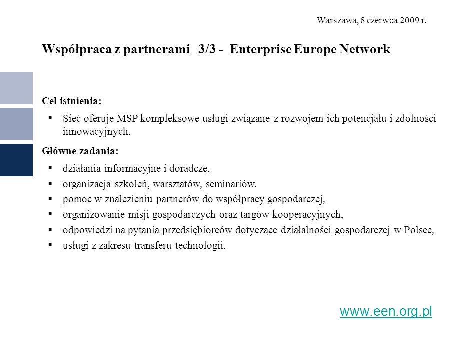 Warszawa, 8 czerwca 2009 r. Współpraca z partnerami 3/3 - Enterprise Europe Network Cel istnienia: Sieć oferuje MSP kompleksowe usługi związane z rozw