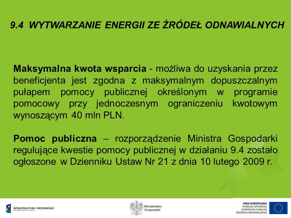 9.4 WYTWARZANIE ENERGII ZE ŹRÓDEŁ ODNAWIALNYCH Maksymalna kwota wsparcia - możliwa do uzyskania przez beneficjenta jest zgodna z maksymalnym dopuszcza