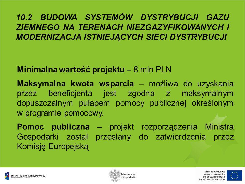 Minimalna wartość projektu – 8 mln PLN Maksymalna kwota wsparcia – możliwa do uzyskania przez beneficjenta jest zgodna z maksymalnym dopuszczalnym puł