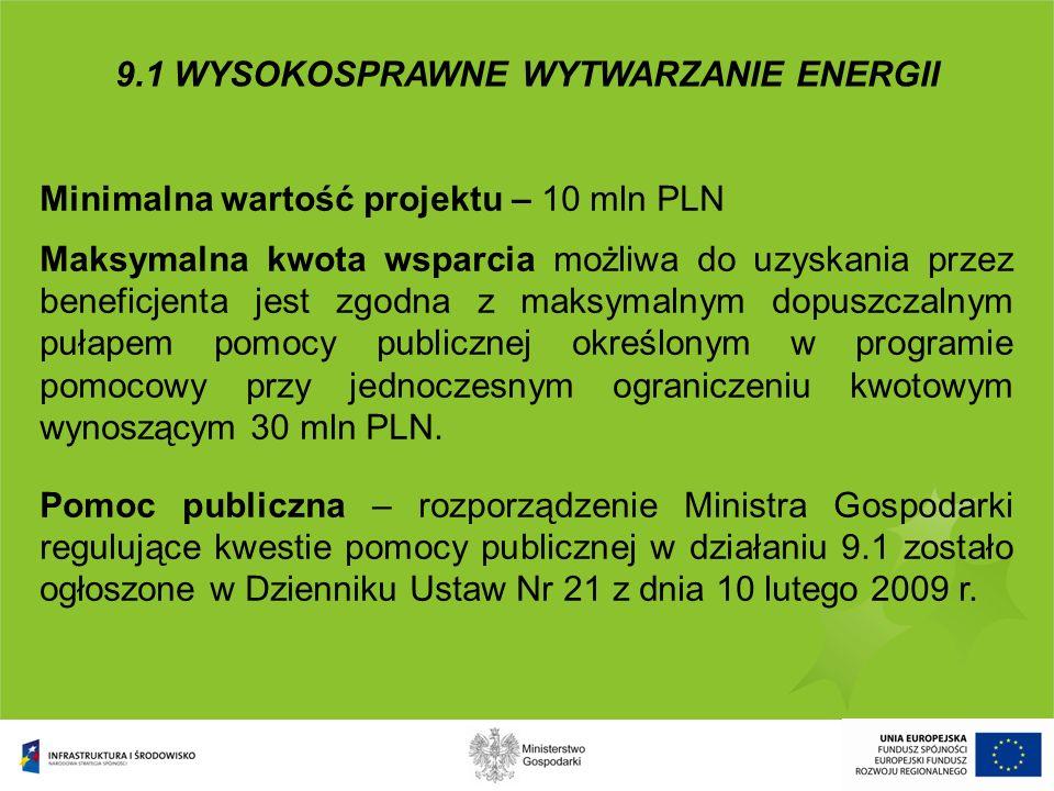 Minimalna wartość projektu – 10 mln PLN Maksymalna kwota wsparcia możliwa do uzyskania przez beneficjenta jest zgodna z maksymalnym dopuszczalnym puła