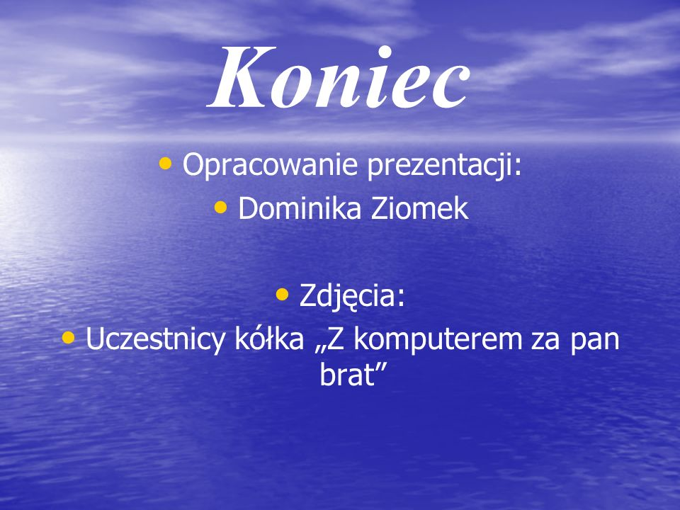 Dziękuję za obejrzenie mojej prezentacji Autor prezentacji: Dominika Ziomek