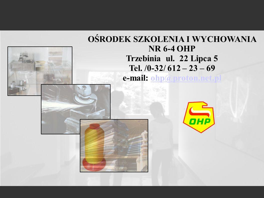 OŚRODEK SZKOLENIA I WYCHOWANIA NR 6-4 OHP Trzebinia ul. 22 Lipca 5 Tel. /0-32/ 612 – 23 – 69 e-mail: ohp@proton.net.plohp@proton.net.pl