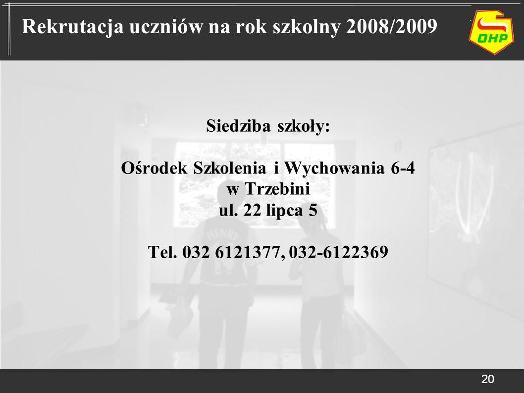 Siedziba szkoły: Ośrodek Szkolenia i Wychowania 6-4 w Trzebini ul. 22 lipca 5 Tel. 032 6121377, 032-6122369 20 Rekrutacja uczniów na rok szkolny 2008/
