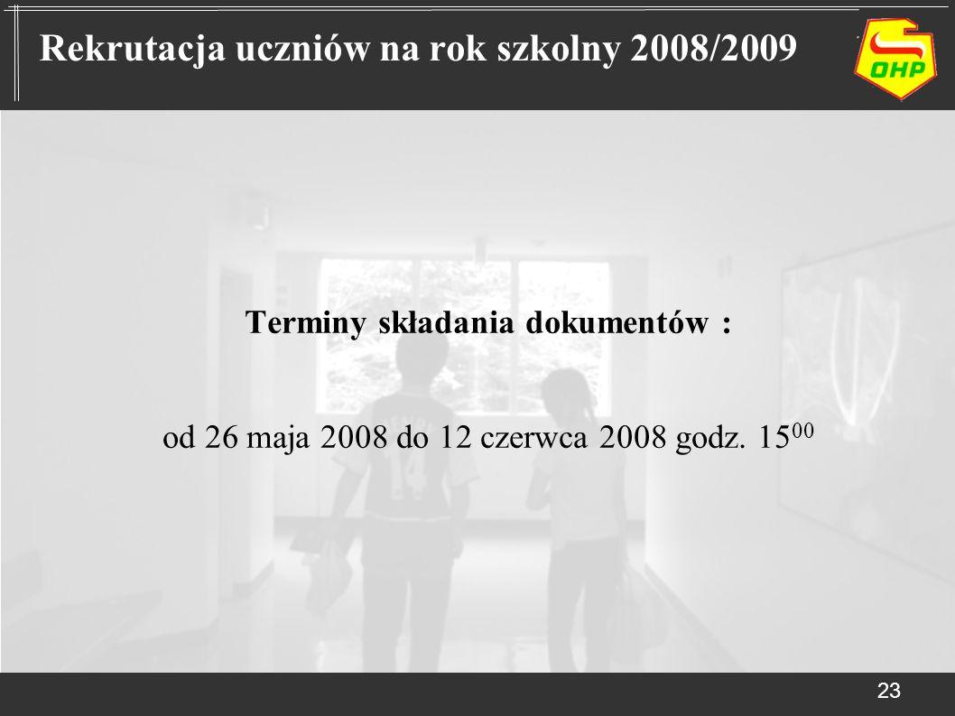 Terminy składania dokumentów : od 26 maja 2008 do 12 czerwca 2008 godz. 15 00 23 Rekrutacja uczniów na rok szkolny 2008/2009