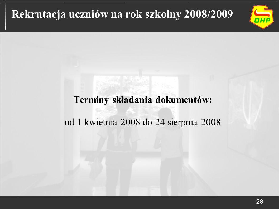 Terminy składania dokumentów: od 1 kwietnia 2008 do 24 sierpnia 2008 28 Rekrutacja uczniów na rok szkolny 2008/2009