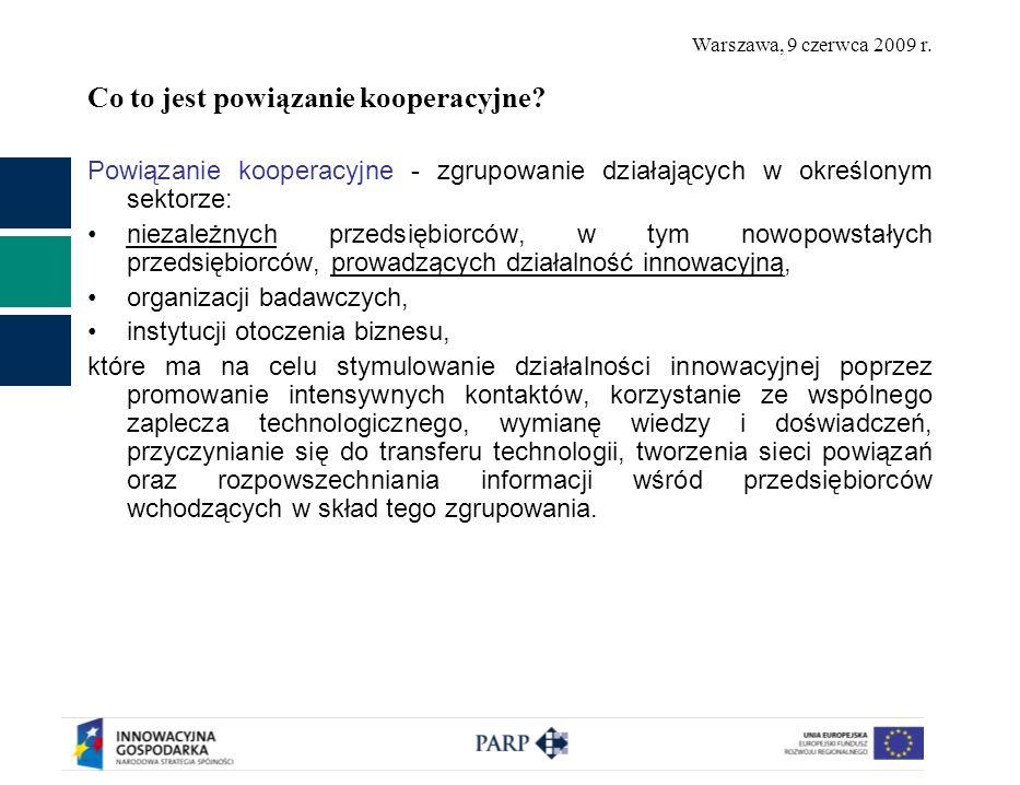 Warszawa, 9 czerwca 2009 r. Co to jest powiązanie kooperacyjne? Powiązanie kooperacyjne - zgrupowanie działających w określonym sektorze: niezależnych
