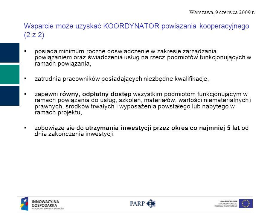 Warszawa, 9 czerwca 2009 r. Wsparcie może uzyskać KOORDYNATOR powiązania kooperacyjnego (2 z 2) posiada minimum roczne doświadczenie w zakresie zarząd