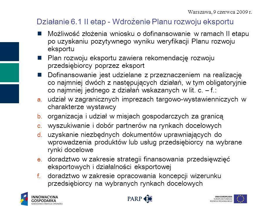 Warszawa, 9 czerwca 2009 r. Działanie 6.1 II etap - Wdrożenie Planu rozwoju eksportu Możliwość złożenia wniosku o dofinansowanie w ramach II etapu po