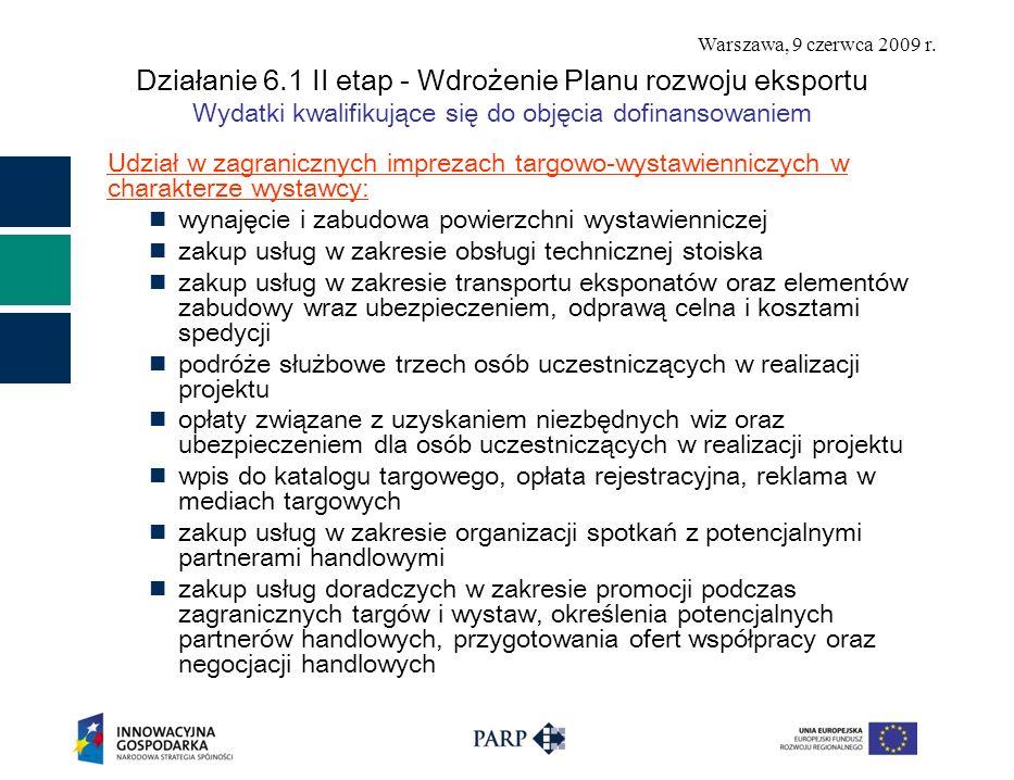 Warszawa, 9 czerwca 2009 r. Działanie 6.1 II etap - Wdrożenie Planu rozwoju eksportu Wydatki kwalifikujące się do objęcia dofinansowaniem Udział w zag