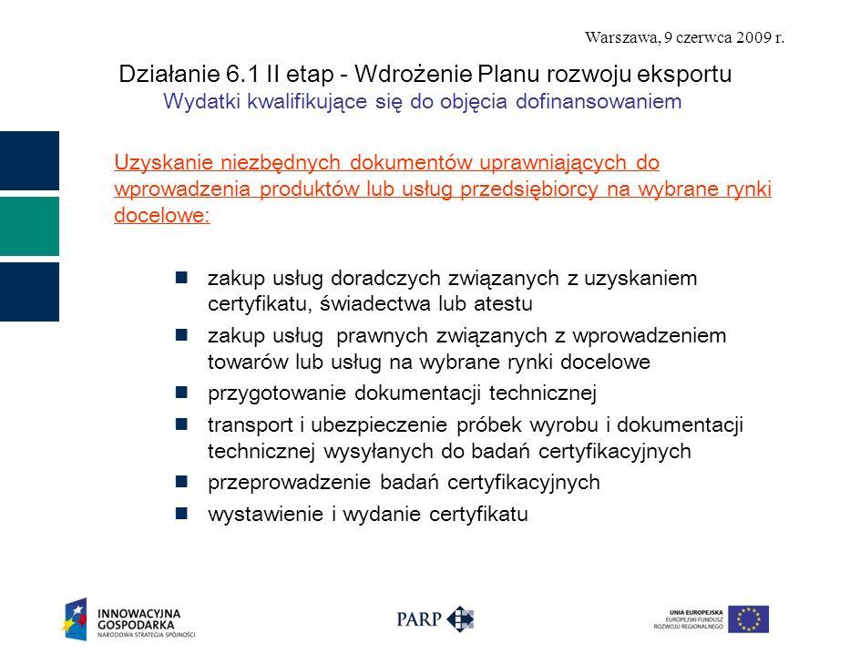 Warszawa, 9 czerwca 2009 r. Działanie 6.1 II etap - Wdrożenie Planu rozwoju eksportu Wydatki kwalifikujące się do objęcia dofinansowaniem Uzyskanie ni