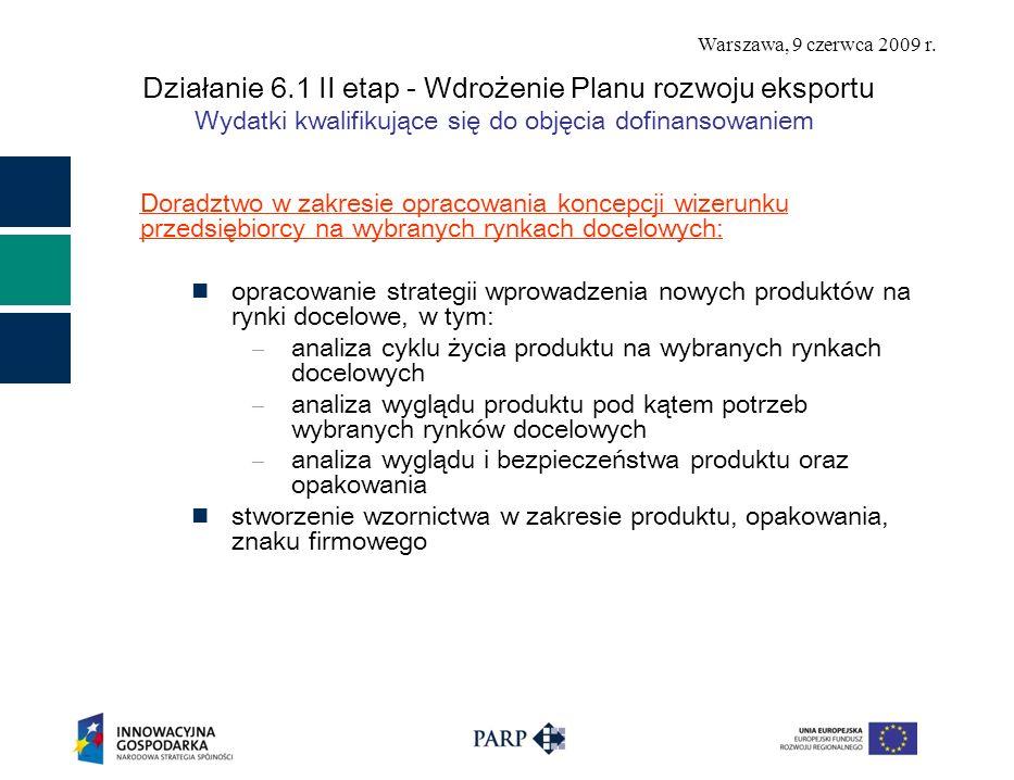 Warszawa, 9 czerwca 2009 r. Działanie 6.1 II etap - Wdrożenie Planu rozwoju eksportu Wydatki kwalifikujące się do objęcia dofinansowaniem Doradztwo w