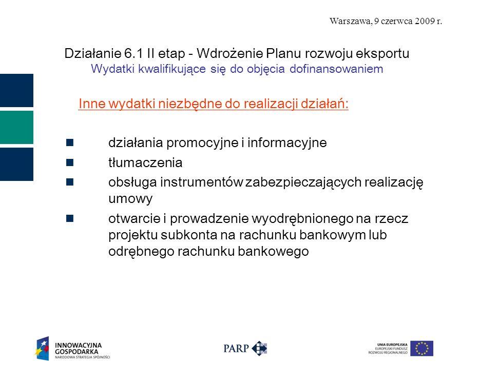 Warszawa, 9 czerwca 2009 r. Działanie 6.1 II etap - Wdrożenie Planu rozwoju eksportu Wydatki kwalifikujące się do objęcia dofinansowaniem Inne wydatki