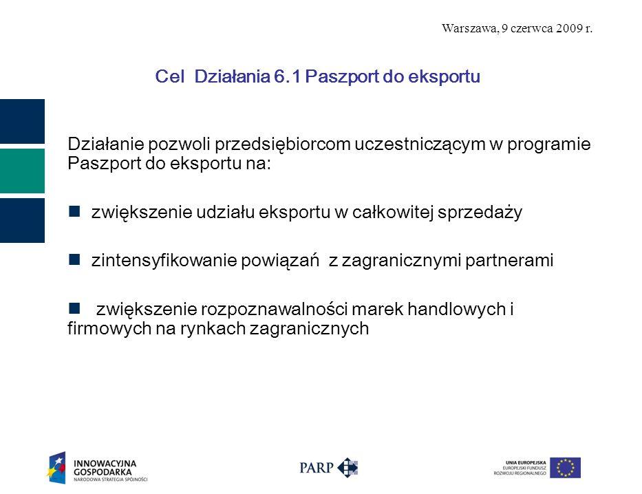 Warszawa, 9 czerwca 2009 r. Cel Działania 6.1 Paszport do eksportu Działanie pozwoli przedsiębiorcom uczestniczącym w programie Paszport do eksportu n