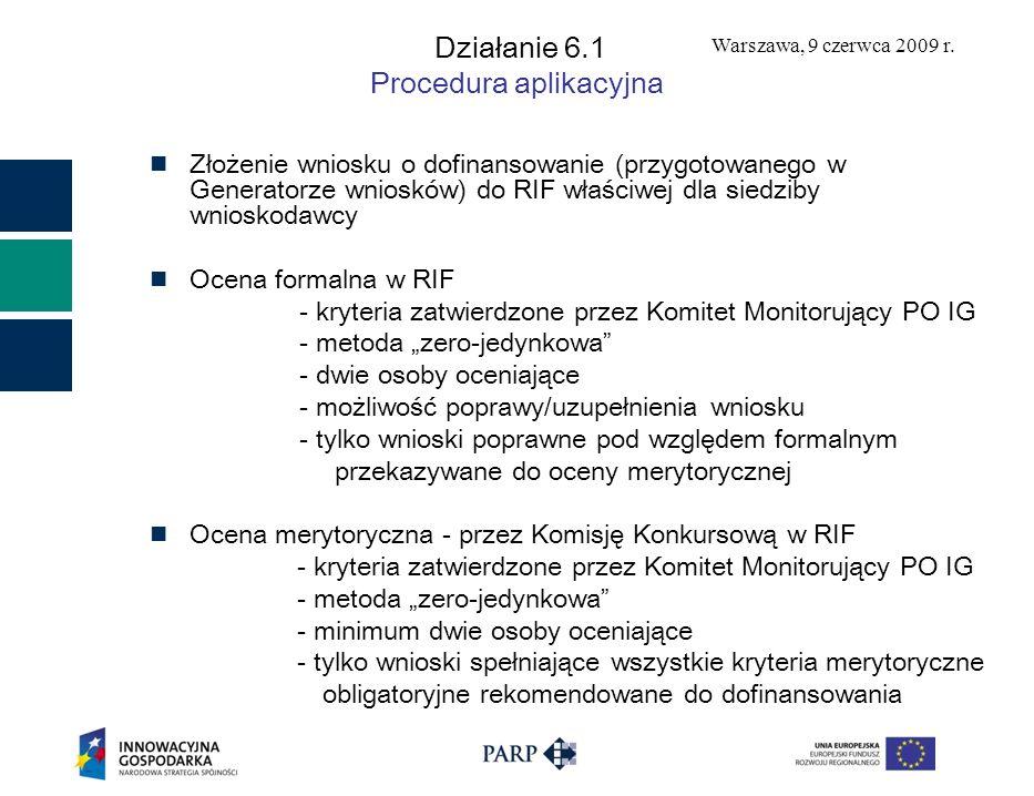 Warszawa, 9 czerwca 2009 r. Działanie 6.1 Procedura aplikacyjna Złożenie wniosku o dofinansowanie (przygotowanego w Generatorze wniosków) do RIF właśc