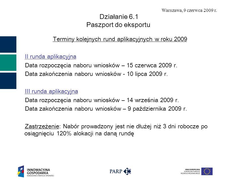 Warszawa, 9 czerwca 2009 r. Działanie 6.1 Paszport do eksportu Terminy kolejnych rund aplikacyjnych w roku 2009 II runda aplikacyjna Data rozpoczęcia