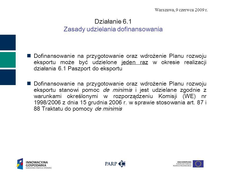 Warszawa, 9 czerwca 2009 r. Działanie 6.1 Zasady udzielania dofinansowania Dofinansowanie na przygotowanie oraz wdrożenie Planu rozwoju eksportu może