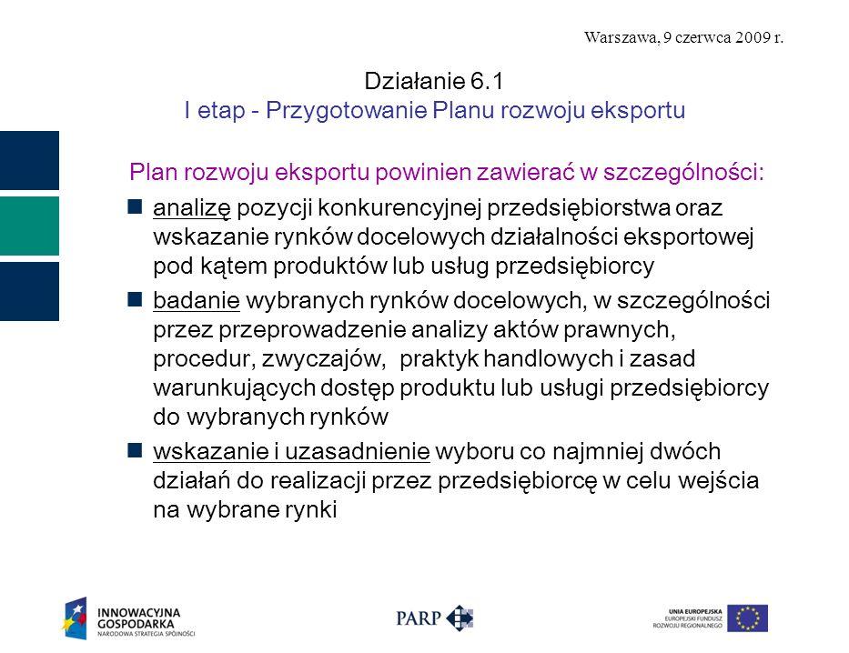 Warszawa, 9 czerwca 2009 r. Działanie 6.1 I etap - Przygotowanie Planu rozwoju eksportu Plan rozwoju eksportu powinien zawierać w szczególności: anali