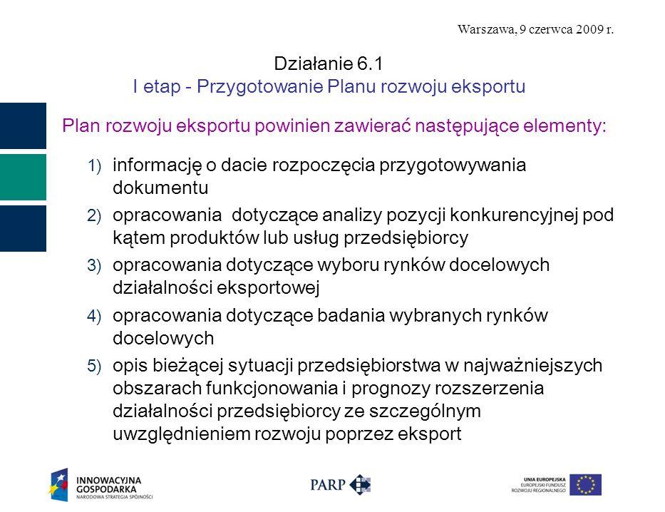 Warszawa, 9 czerwca 2009 r. Działanie 6.1 I etap - Przygotowanie Planu rozwoju eksportu Plan rozwoju eksportu powinien zawierać następujące elementy: