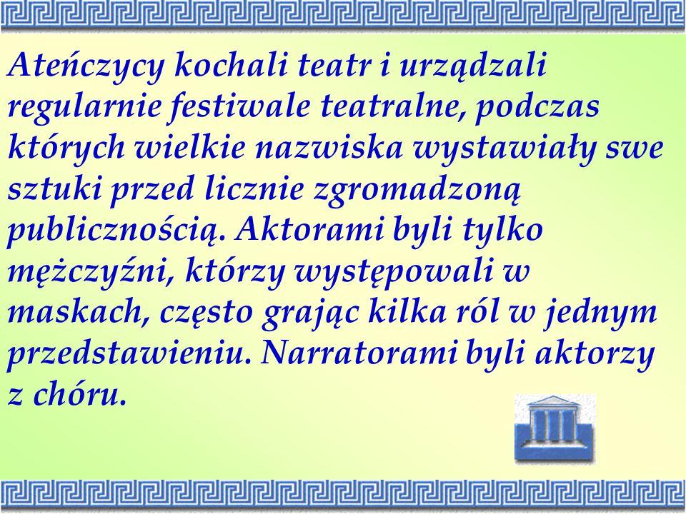 Ateńczycy kochali teatr i urządzali regularnie festiwale teatralne, podczas których wielkie nazwiska wystawiały swe sztuki przed licznie zgromadzoną p