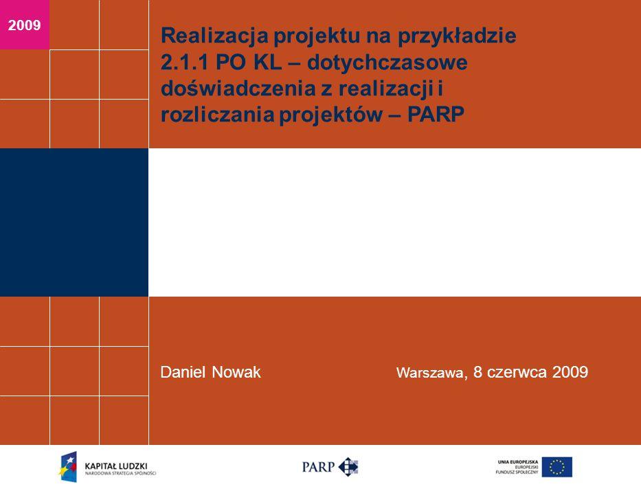 2009 Realizacja projektu na przykładzie 2.1.1 PO KL – dotychczasowe doświadczenia z realizacji i rozliczania projektów – PARP Daniel Nowak Warszawa, 8 czerwca 2009